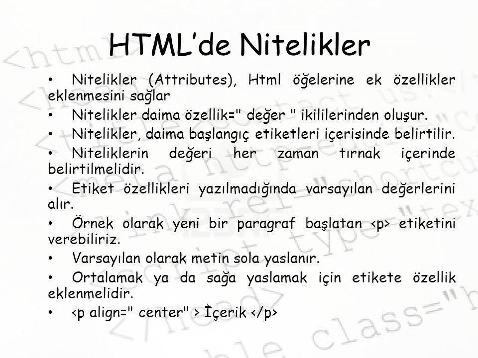 HTML'de Nitelikler Nitelikler (Attributes), Html öğelerine ek özellikler eklenmesini sağlar.