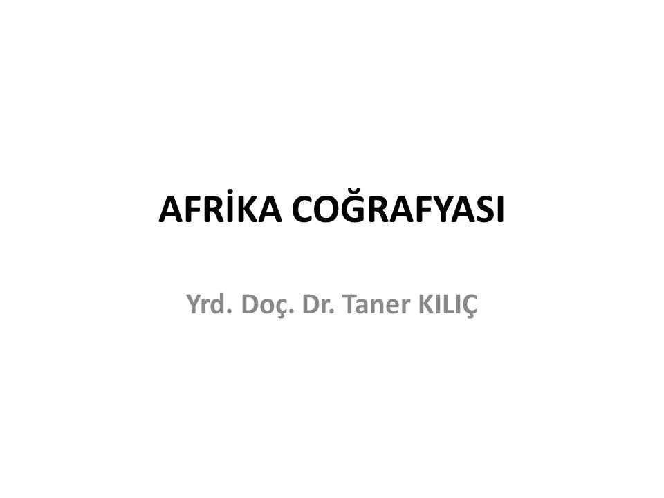 AFRİKA COĞRAFYASI Yrd. Doç. Dr. Taner KILIÇ