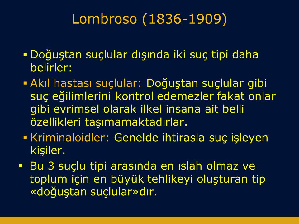 Lombroso (1836-1909) Doğuştan suçlular dışında iki suç tipi daha belirler: