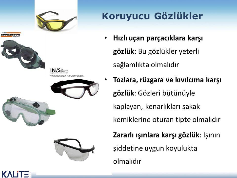 Koruyucu Gözlükler Hızlı uçan parçacıklara karşı gözlük: Bu gözlükler yeterli sağlamlıkta olmalıdır.