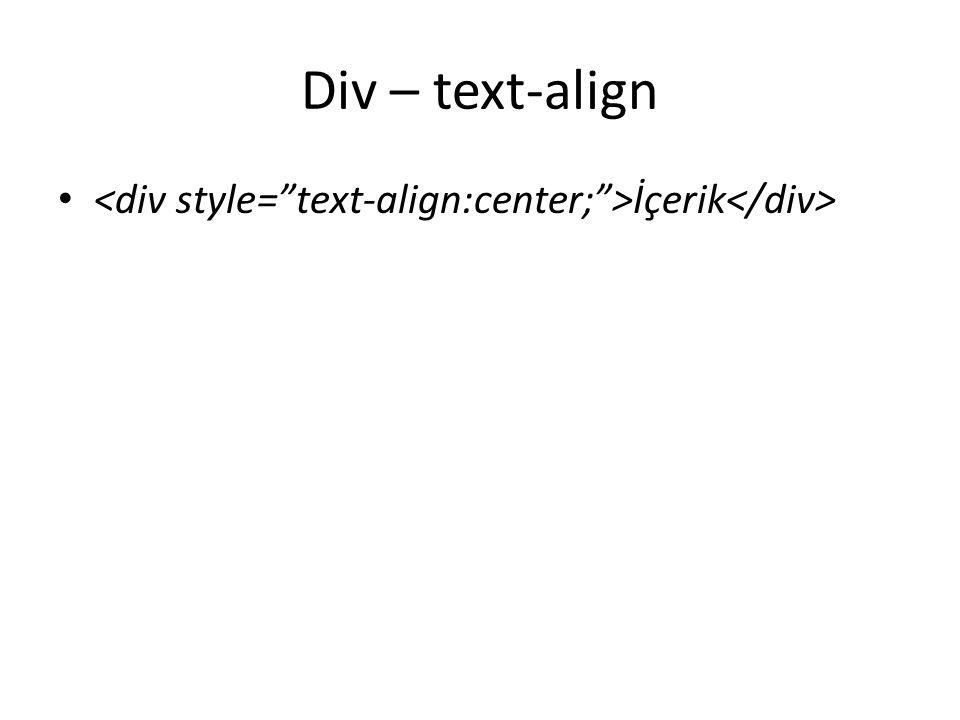Div – text-align <div style= text-align:center; >İçerik</div>