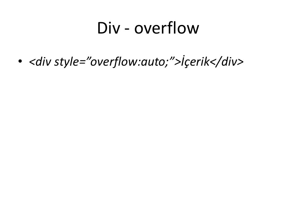 Div - overflow <div style= overflow:auto; >İçerik</div>