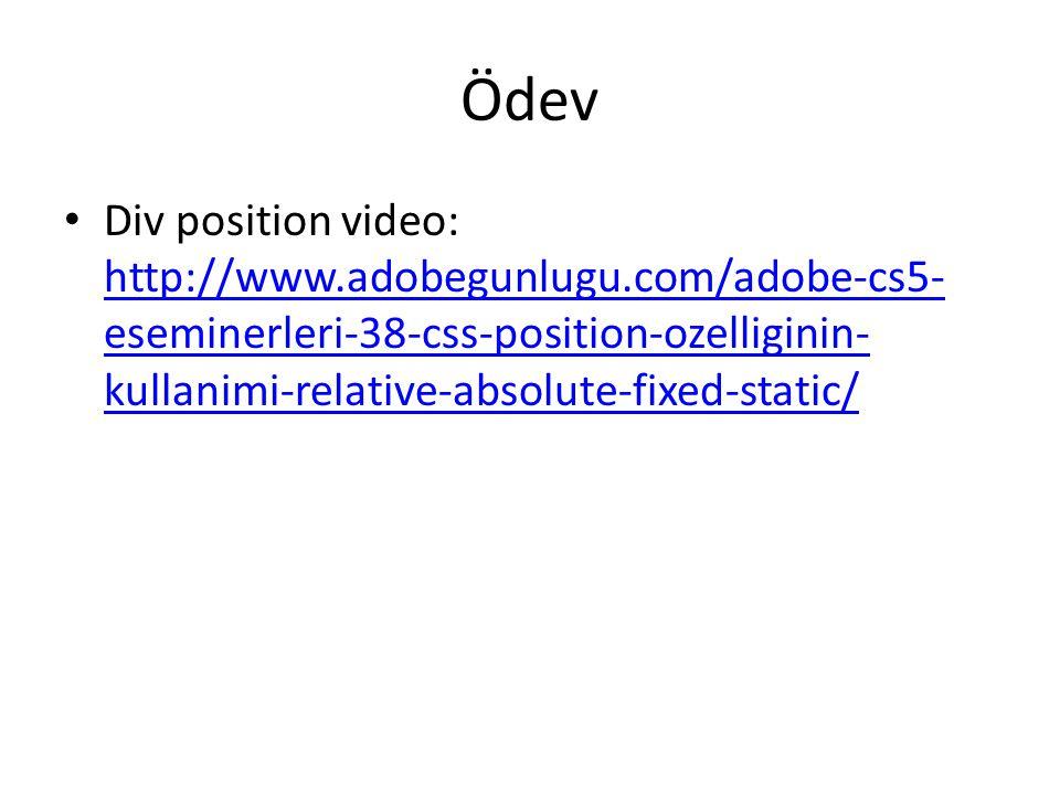 Ödev Div position video: http://www.adobegunlugu.com/adobe-cs5-eseminerleri-38-css-position-ozelliginin-kullanimi-relative-absolute-fixed-static/