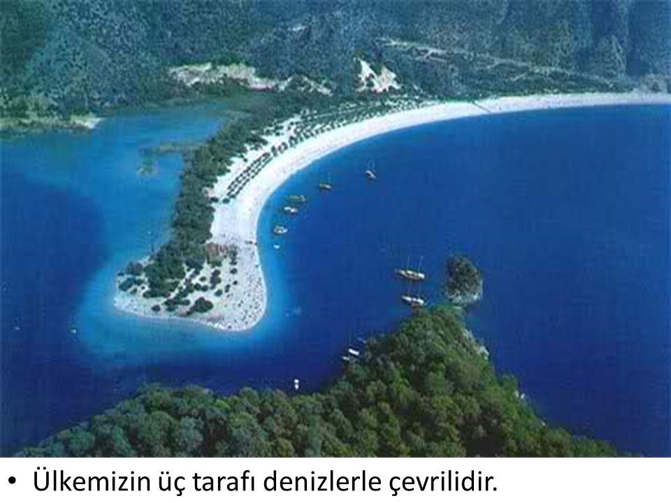 Ülkemizin üç tarafı denizlerle çevrilidir.