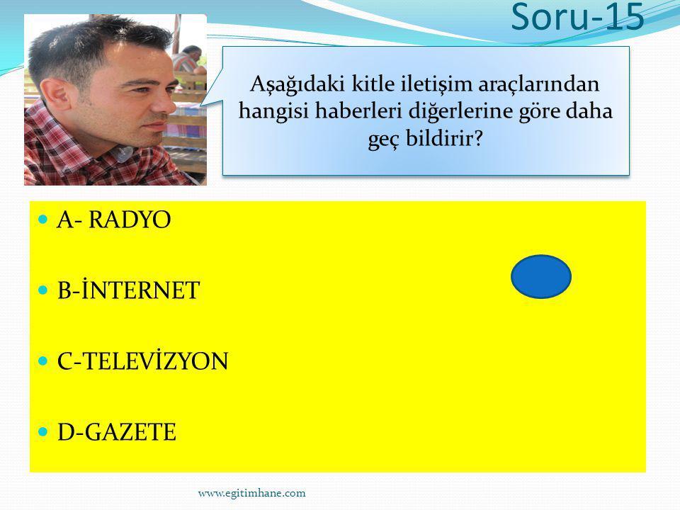 Soru-15 A- RADYO B-İNTERNET C-TELEVİZYON D-GAZETE