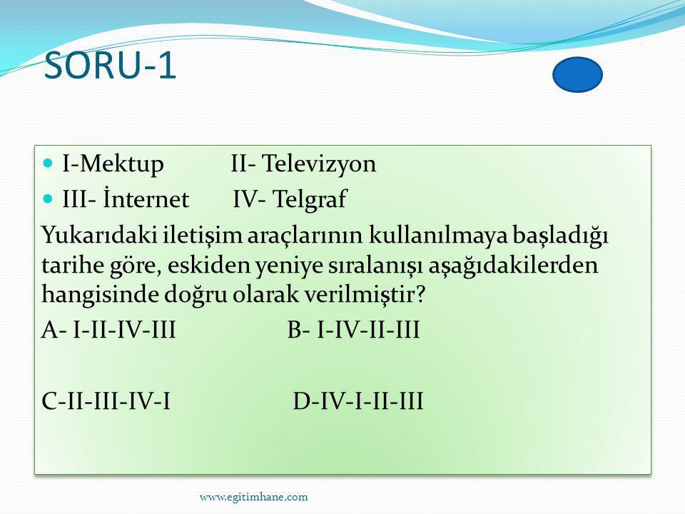 SORU-1 I-Mektup II- Televizyon III- İnternet IV- Telgraf