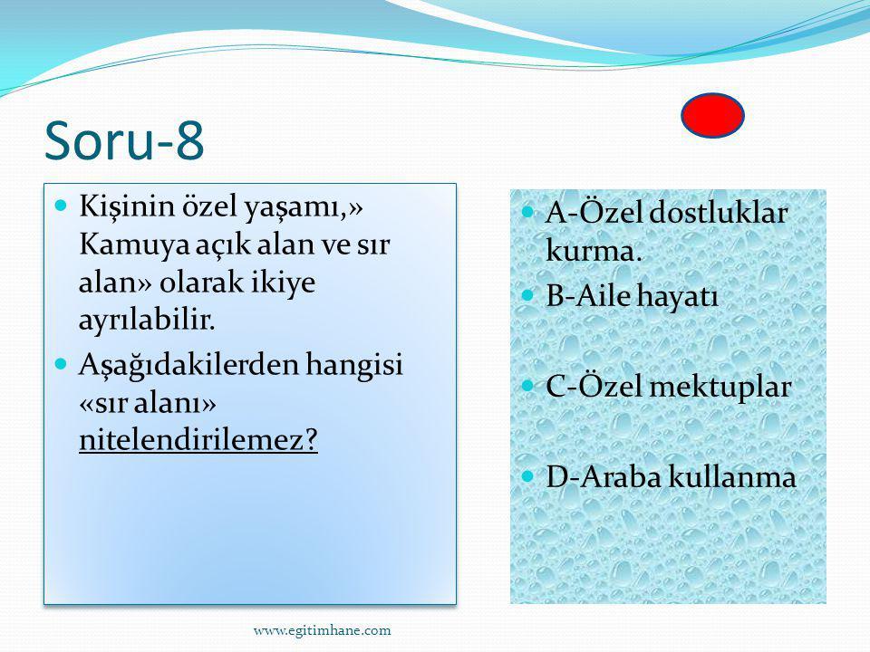 Soru-8 Kişinin özel yaşamı,» Kamuya açık alan ve sır alan» olarak ikiye ayrılabilir. Aşağıdakilerden hangisi «sır alanı» nitelendirilemez