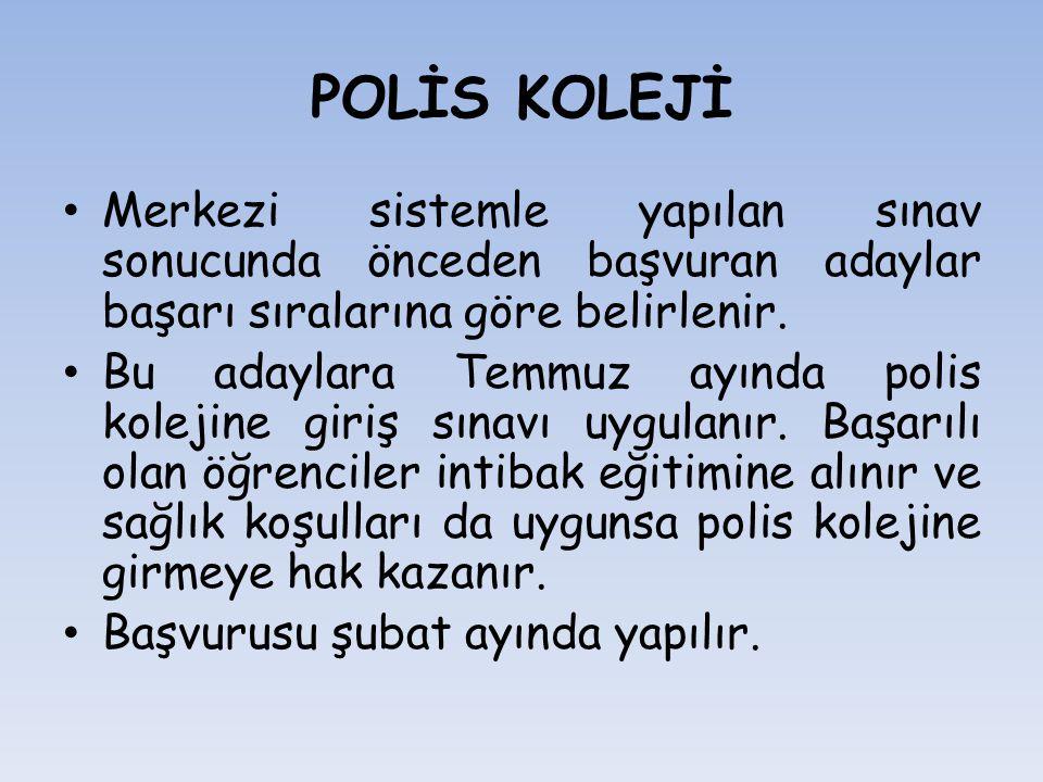 POLİS KOLEJİ Merkezi sistemle yapılan sınav sonucunda önceden başvuran adaylar başarı sıralarına göre belirlenir.