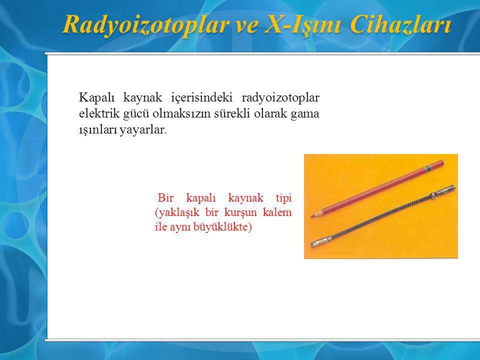 Radyoizotoplar ve X-Işını Cihazları