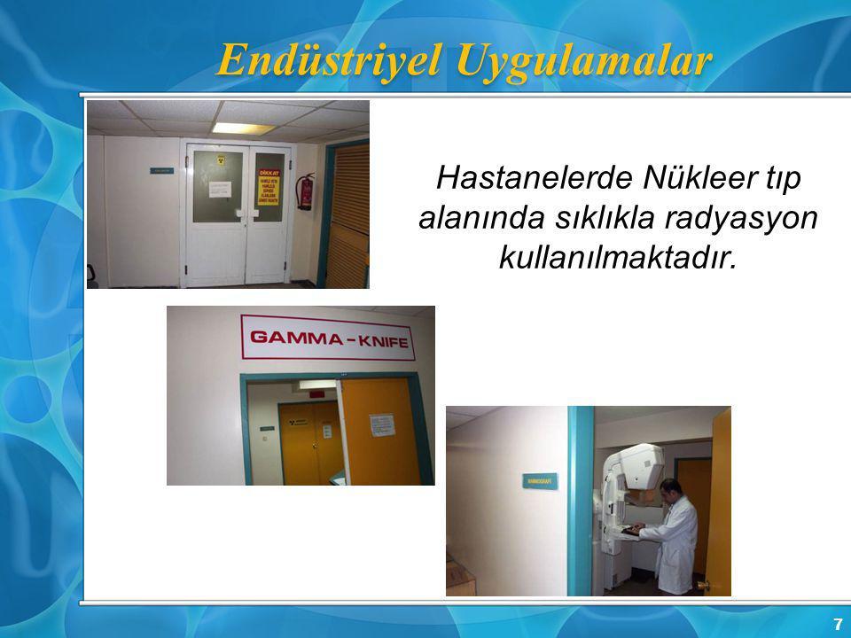 Hastanelerde Nükleer tıp alanında sıklıkla radyasyon kullanılmaktadır.