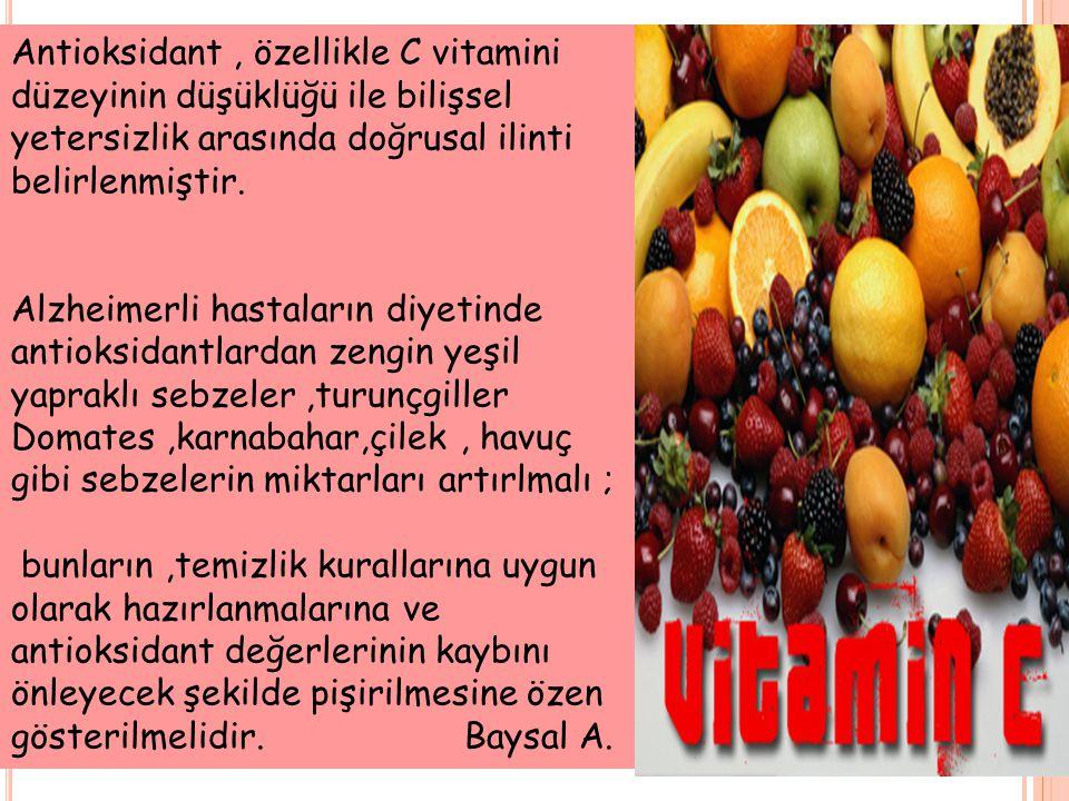 Antioksidant , özellikle C vitamini düzeyinin düşüklüğü ile bilişsel yetersizlik arasında doğrusal ilinti belirlenmiştir.