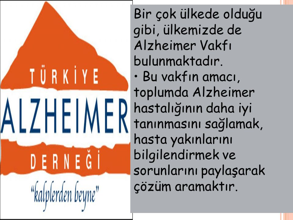 Bir çok ülkede olduğu gibi, ülkemizde de Alzheimer Vakfı bulunmaktadır.