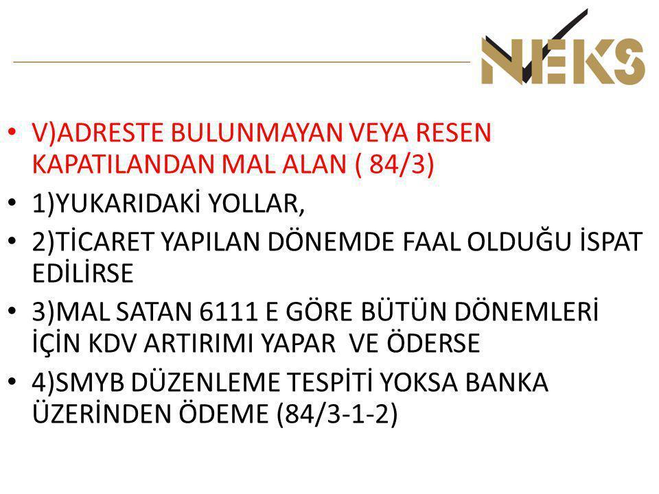 V)ADRESTE BULUNMAYAN VEYA RESEN KAPATILANDAN MAL ALAN ( 84/3)