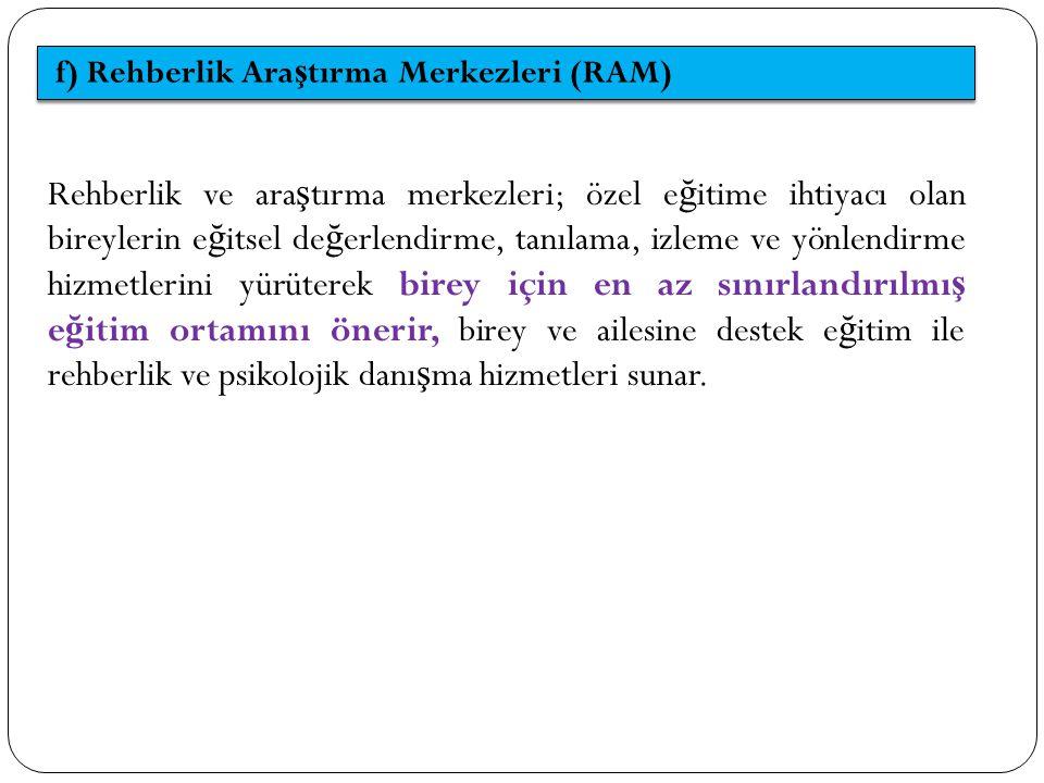 f) Rehberlik Araştırma Merkezleri (RAM)