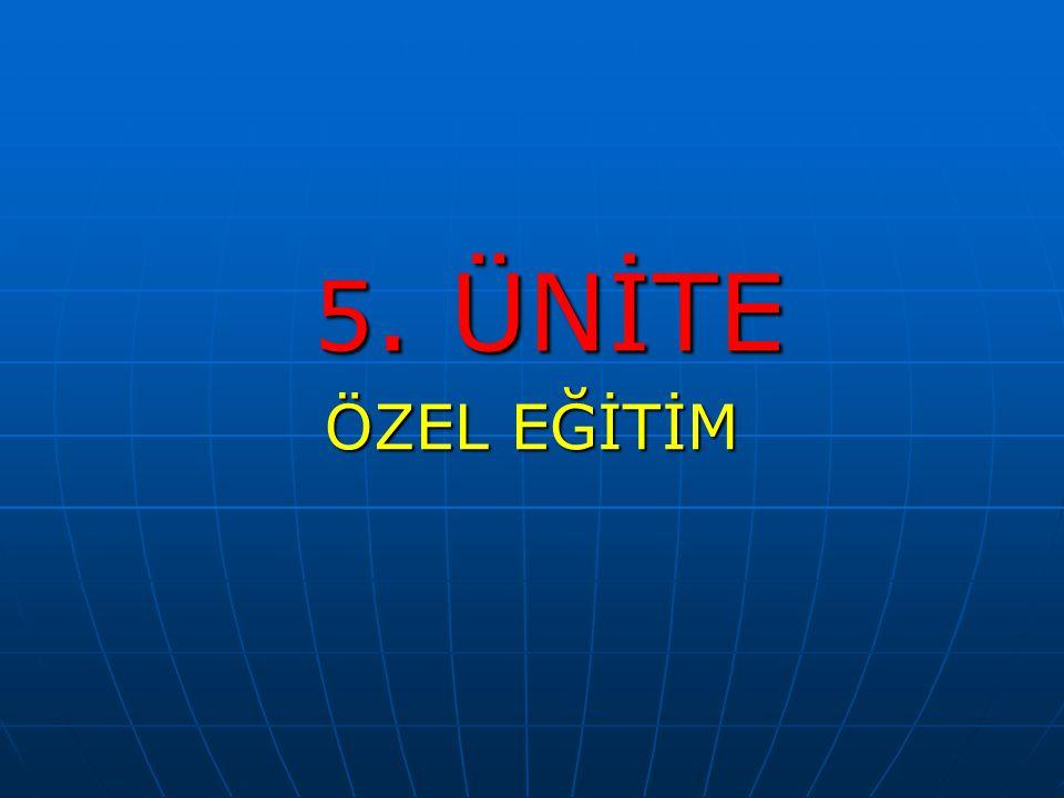 5. ÜNİTE ÖZEL EĞİTİM