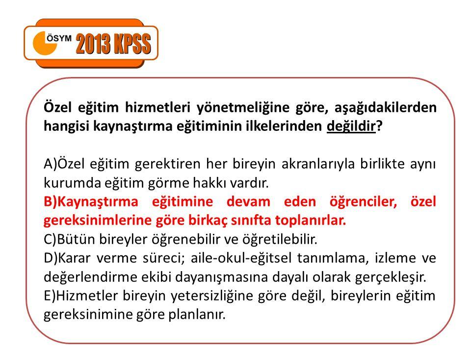 2013 KPSS Özel eğitim hizmetleri yönetmeliğine göre, aşağıdakilerden hangisi kaynaştırma eğitiminin ilkelerinden değildir