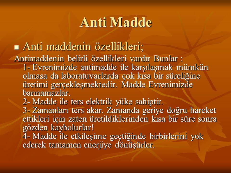 Anti Madde Anti maddenin özellikleri;