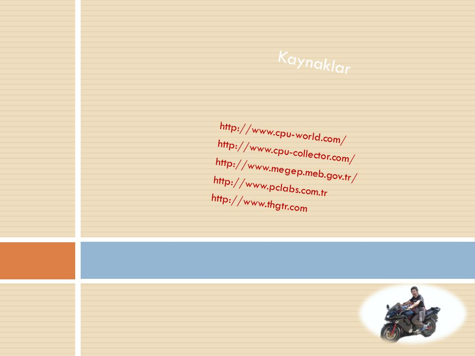 Kaynaklar http://www.cpu-world.com/ http://www.cpu-collector.com/