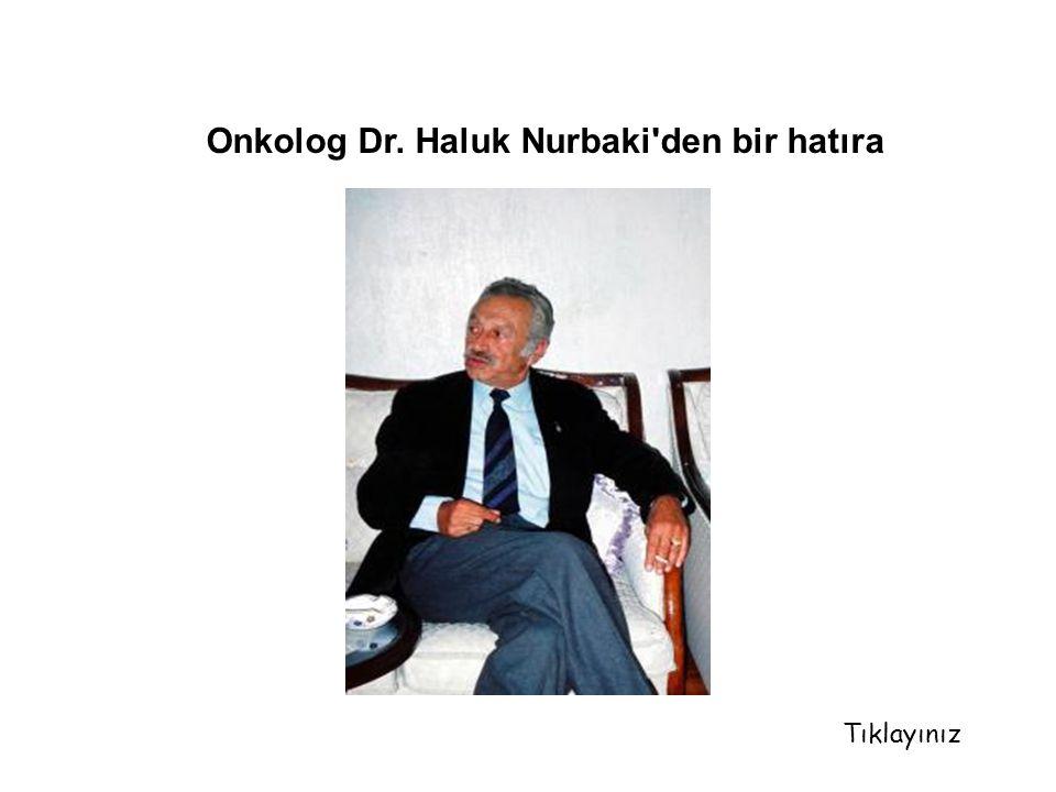 Onkolog Dr. Haluk Nurbaki den bir hatıra