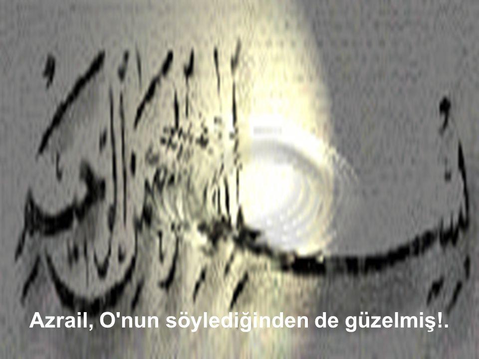 Azrail, O nun söylediğinden de güzelmiş!.
