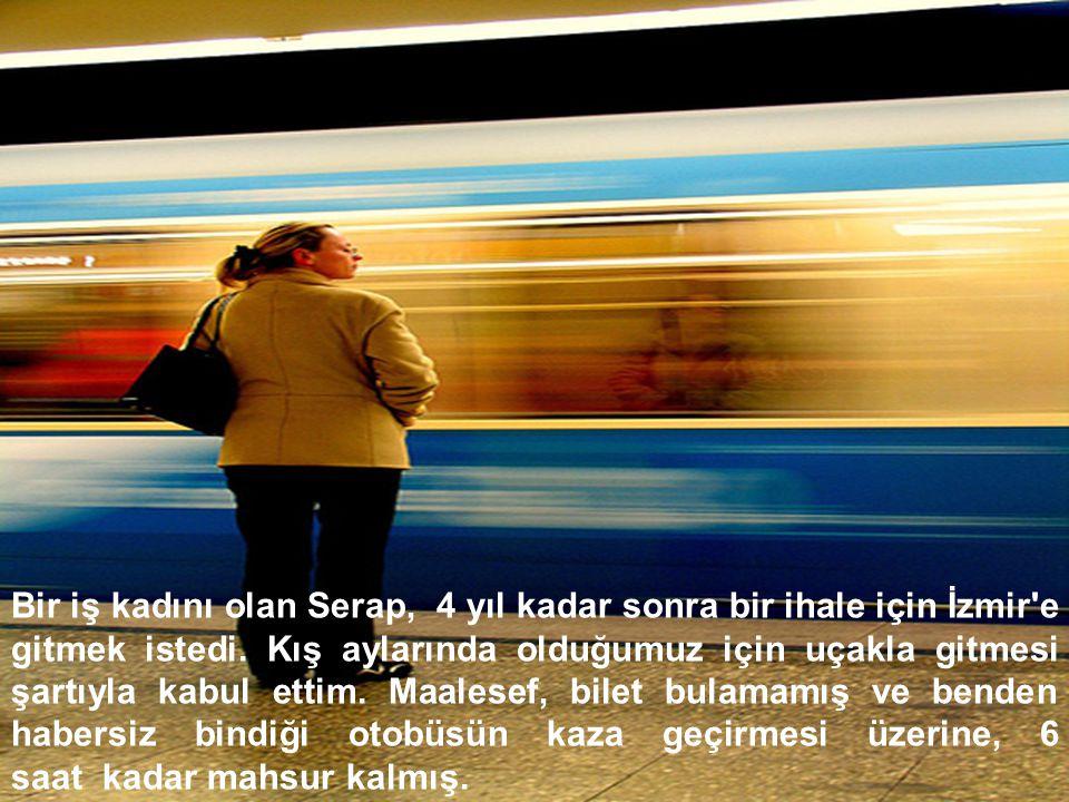 Bir iş kadını olan Serap, 4 yıl kadar sonra bir ihale için İzmir e gitmek istedi.