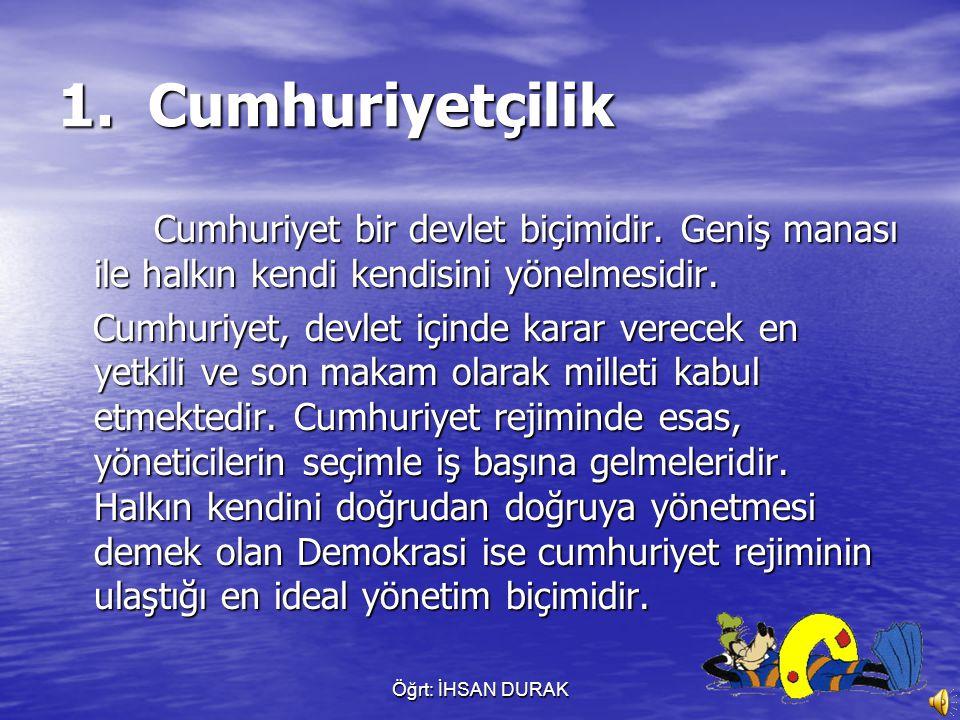 1. Cumhuriyetçilik Cumhuriyet bir devlet biçimidir. Geniş manası ile halkın kendi kendisini yönelmesidir.