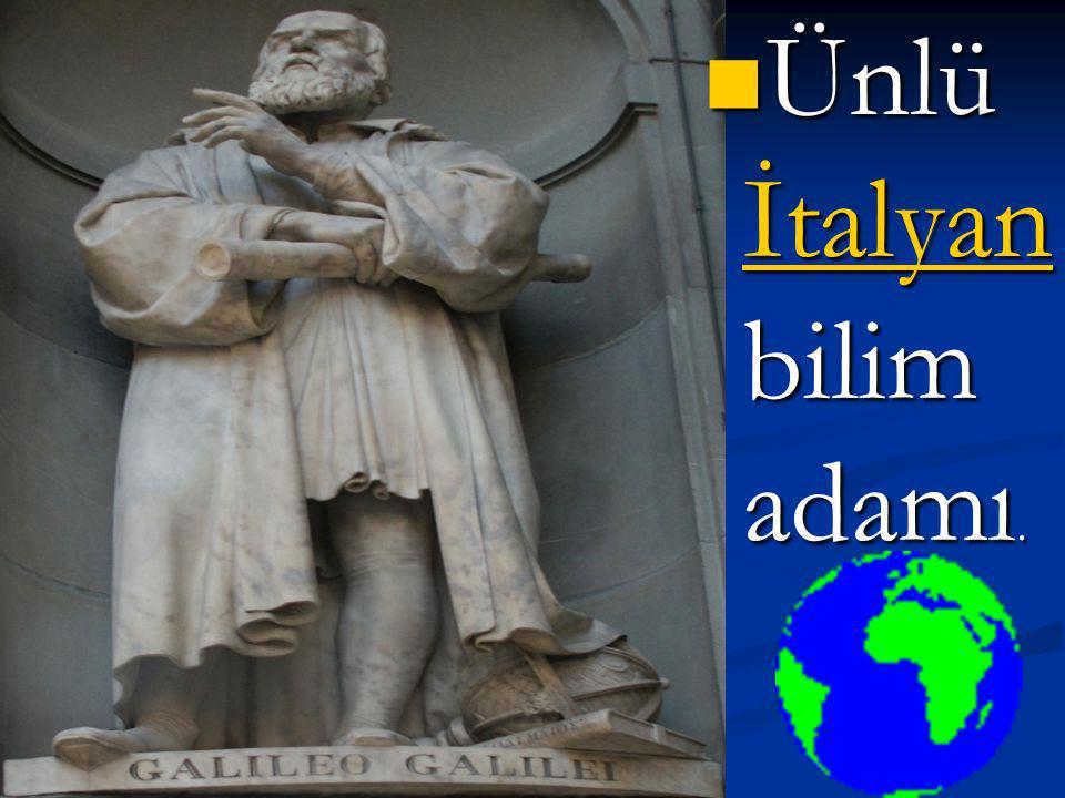 Ünlü İtalyan bilim adamı.