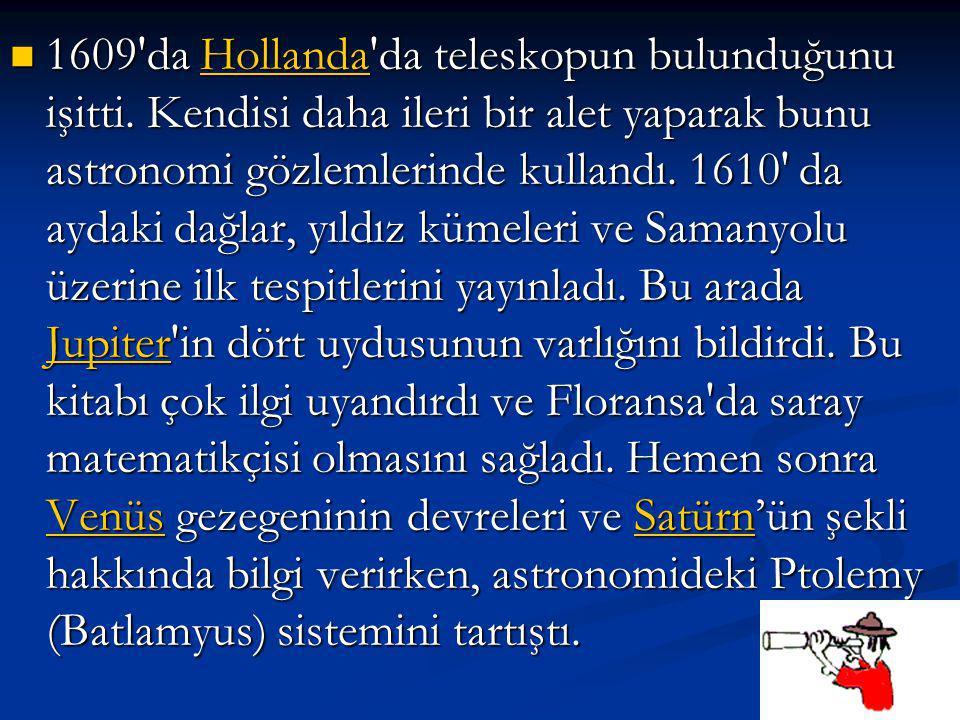 1609 da Hollanda da teleskopun bulunduğunu işitti