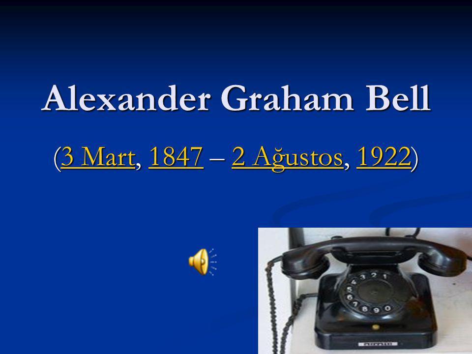 Alexander Graham Bell (3 Mart, 1847 – 2 Ağustos, 1922)