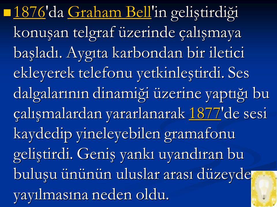 1876 da Graham Bell in geliştirdiği konuşan telgraf üzerinde çalışmaya başladı.