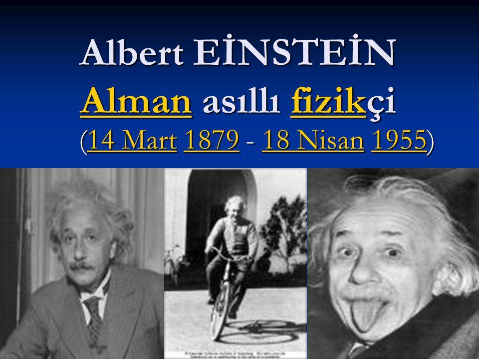Albert EİNSTEİN Alman asıllı fizikçi