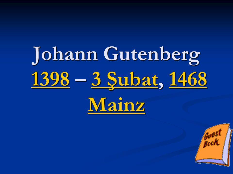 Johann Gutenberg 1398 – 3 Şubat, 1468 Mainz