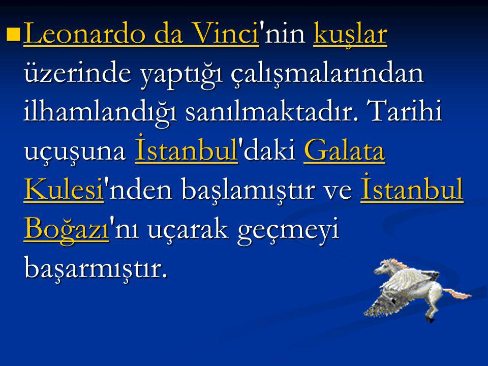Leonardo da Vinci nin kuşlar üzerinde yaptığı çalışmalarından ilhamlandığı sanılmaktadır.