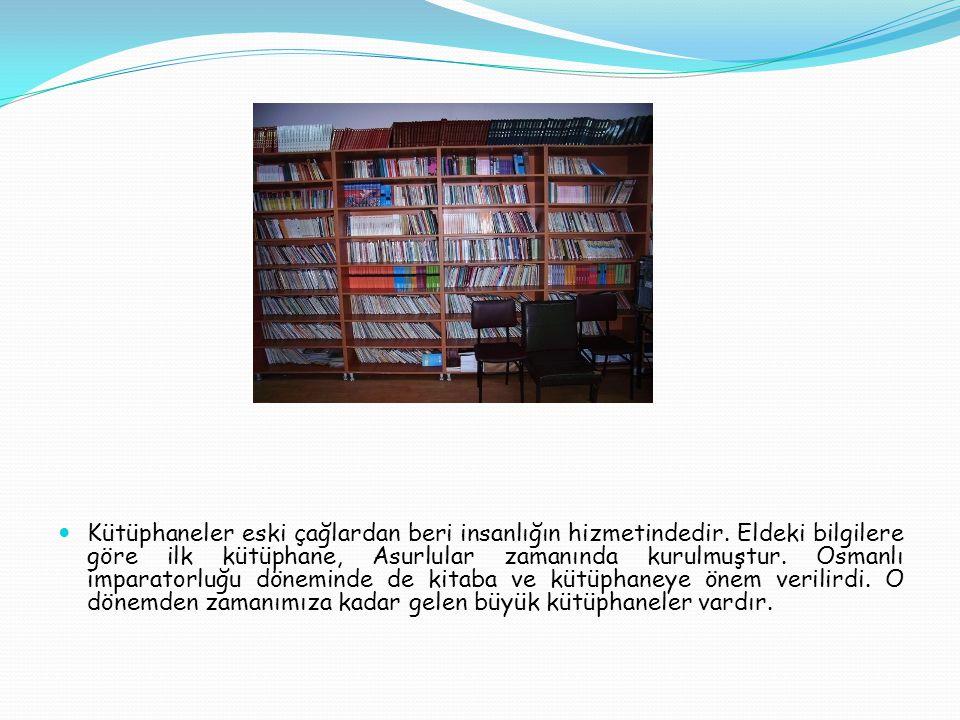 Kütüphaneler eski çağlardan beri insanlığın hizmetindedir