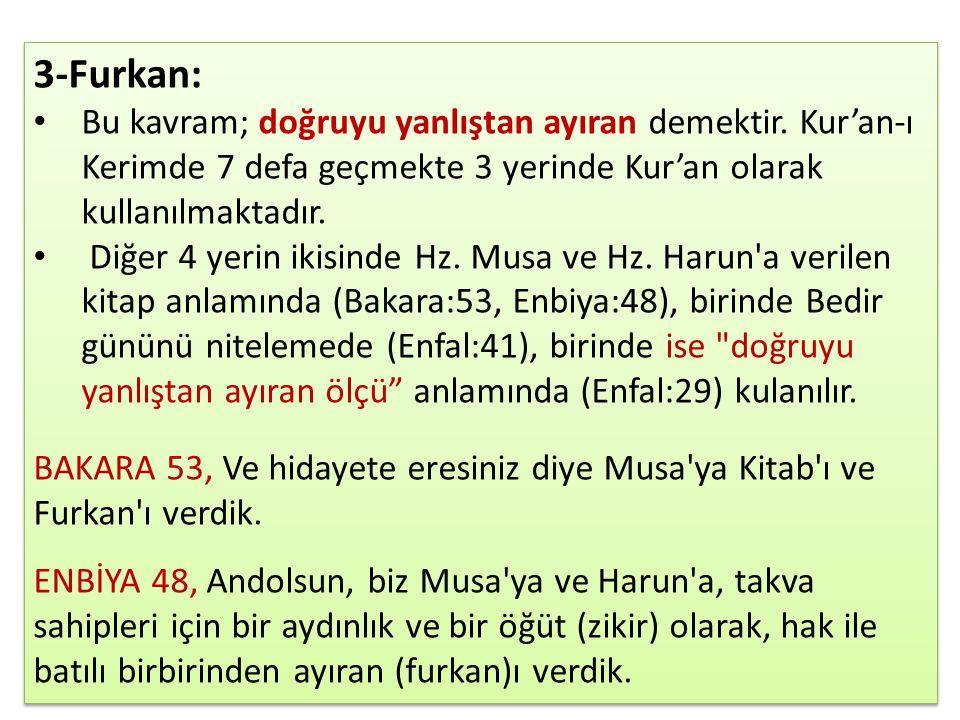 3-Furkan: Bu kavram; doğruyu yanlıştan ayıran demektir. Kur'an-ı Kerimde 7 defa geçmekte 3 yerinde Kur'an olarak kullanılmaktadır.