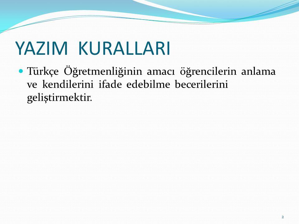 YAZIM KURALLARI Türkçe Öğretmenliğinin amacı öğrencilerin anlama ve kendilerini ifade edebilme becerilerini geliştirmektir.