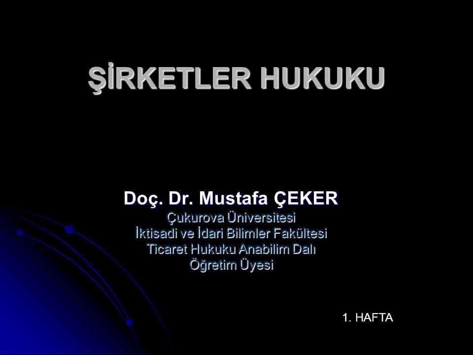 ŞİRKETLER HUKUKU Doç. Dr. Mustafa ÇEKER Çukurova Üniversitesi
