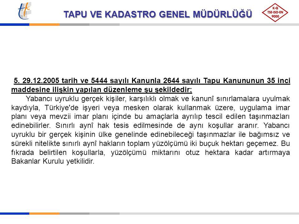 5. 29.12.2005 tarih ve 5444 sayılı Kanunla 2644 sayılı Tapu Kanununun 35 inci maddesine ilişkin yapılan düzenleme şu şekildedir;