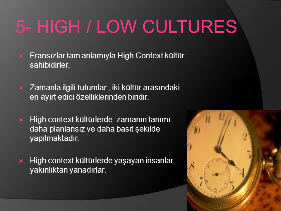 5- HIGH / LOW CULTURES Fransızlar tam anlamıyla High Context kültür sahibidirler.