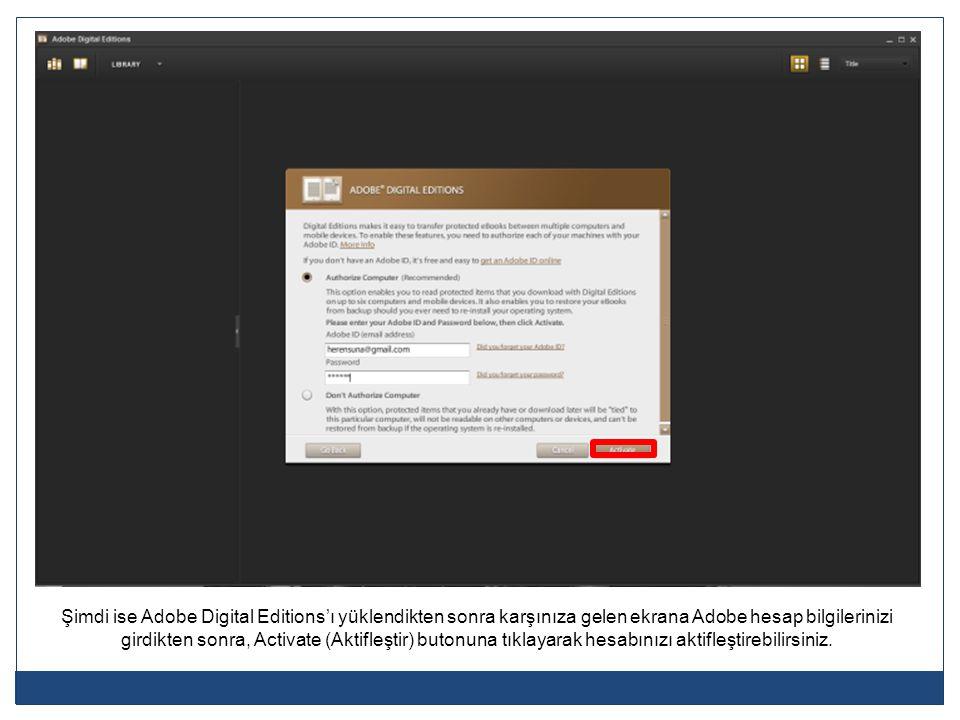 Şimdi ise Adobe Digital Editions'ı yüklendikten sonra karşınıza gelen ekrana Adobe hesap bilgilerinizi girdikten sonra, Activate (Aktifleştir) butonuna tıklayarak hesabınızı aktifleştirebilirsiniz.