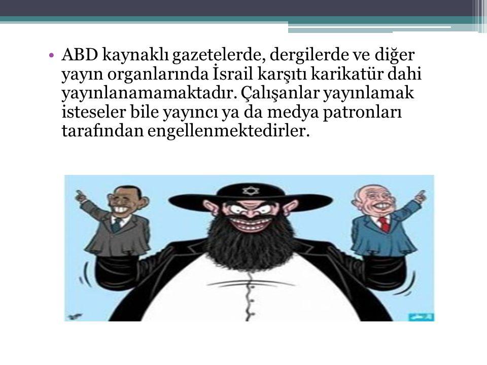 ABD kaynaklı gazetelerde, dergilerde ve diğer yayın organlarında İsrail karşıtı karikatür dahi yayınlanamamaktadır.