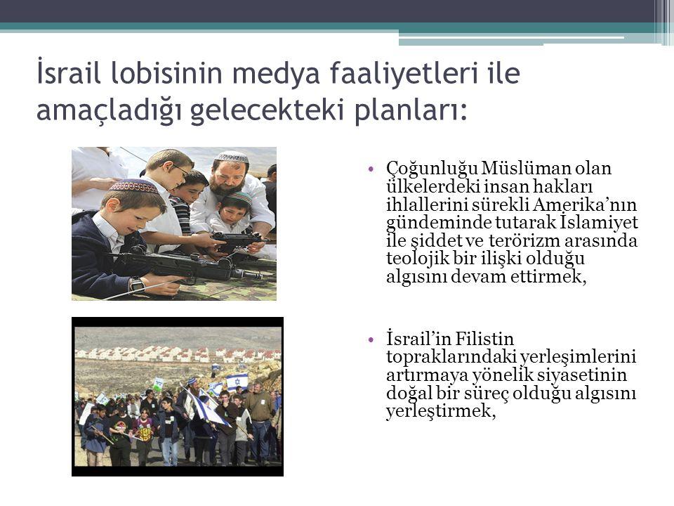 İsrail lobisinin medya faaliyetleri ile amaçladığı gelecekteki planları:
