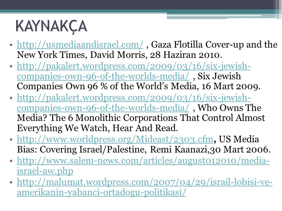 KAYNAKÇA http://usmediaandisrael.com/ , Gaza Flotilla Cover-up and the New York Times, David Morris, 28 Haziran 2010.
