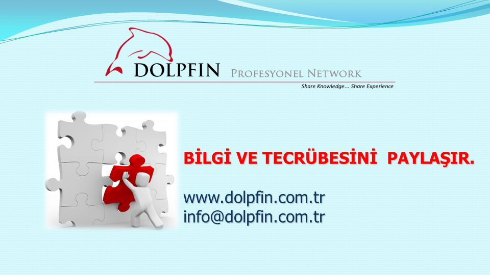 BİLGİ VE TECRÜBESİNİ PAYLAŞIR. www.dolpfin.com.tr info@dolpfin.com.tr