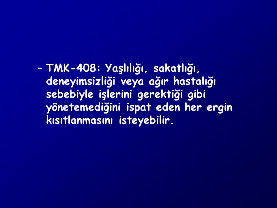 TMK-408: Yaşlılığı, sakatlığı, deneyimsizliği veya ağır hastalığı sebebiyle işlerini gerektiği gibi yönetemediğini ispat eden her ergin kısıtlanmasını isteyebilir.