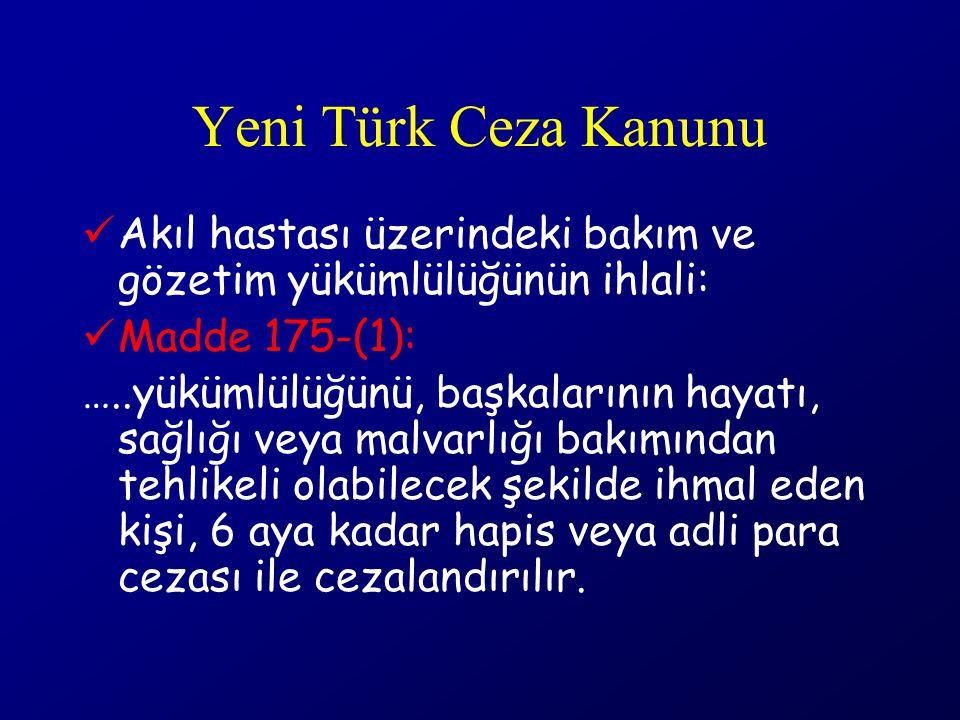 Yeni Türk Ceza Kanunu Akıl hastası üzerindeki bakım ve gözetim yükümlülüğünün ihlali: Madde 175-(1):