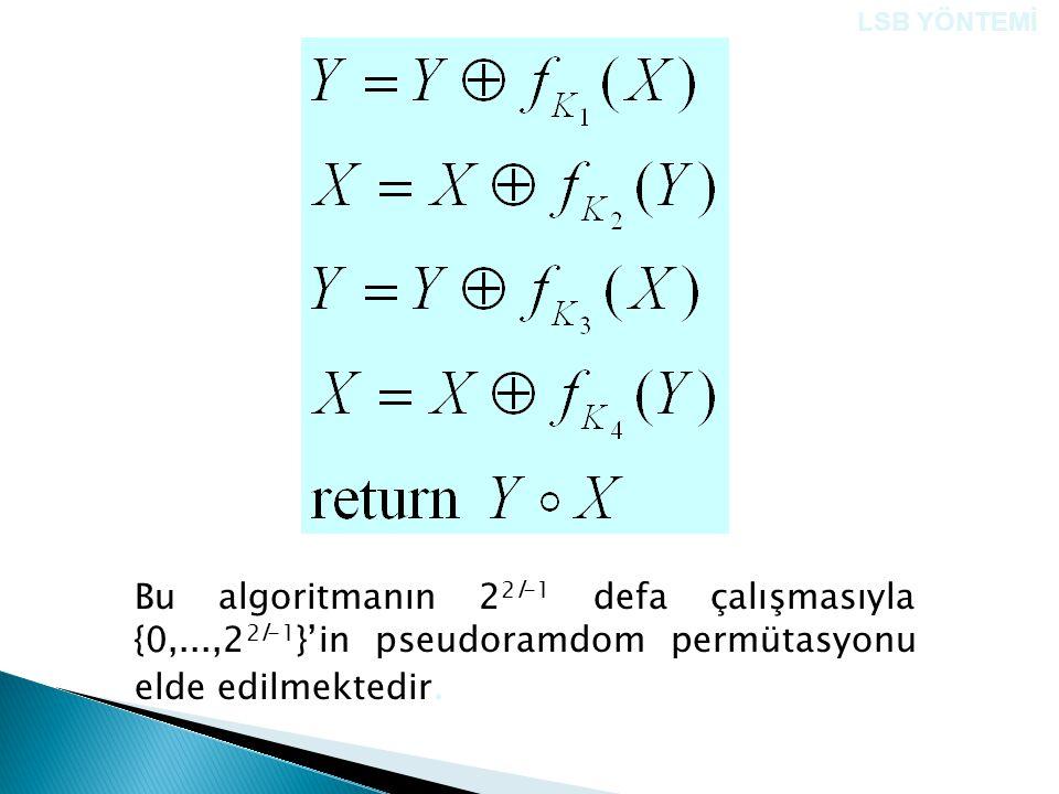 LSB YÖNTEMİ Bu algoritmanın 22l-1 defa çalışmasıyla {0,...,22l-1}'in pseudoramdom permütasyonu elde edilmektedir.