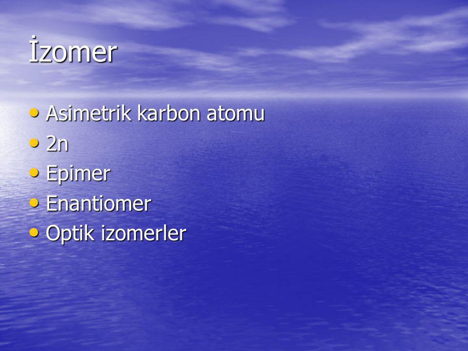 İzomer Asimetrik karbon atomu 2n Epimer Enantiomer Optik izomerler