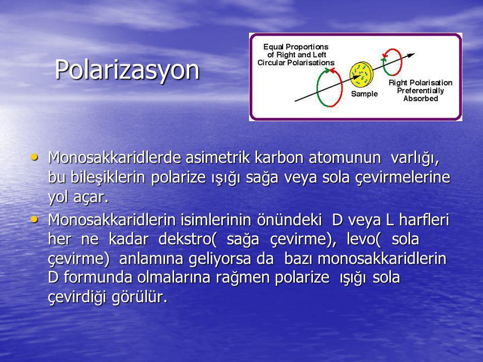 Polarizasyon Monosakkaridlerde asimetrik karbon atomunun varlığı, bu bileşiklerin polarize ışığı sağa veya sola çevirmelerine yol açar.