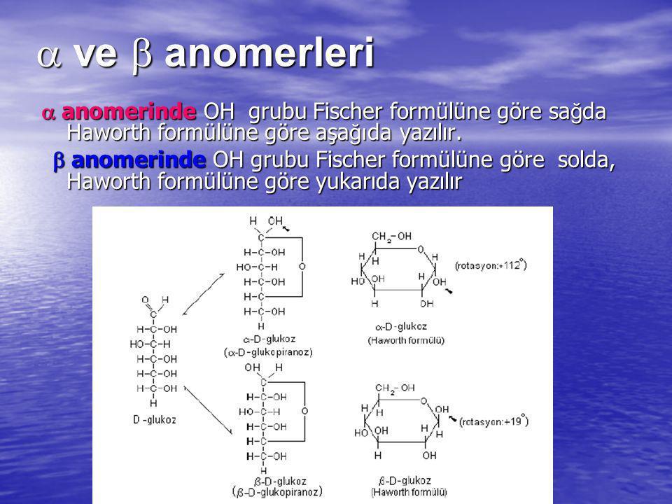  ve  anomerleri  anomerinde OH grubu Fischer formülüne göre sağda Haworth formülüne göre aşağıda yazılır.